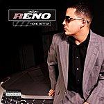 Reno None Better