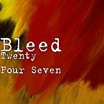 Bleed Twenty Four Seven