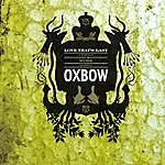 Oxbow Love That's Last: A Wholly Hypnographic & Disturbi