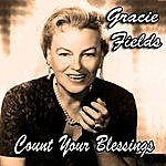 Gracie Fields Count Your Blessings