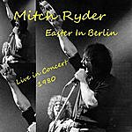 Mitch Ryder Easter In Berlin (Live 1980)