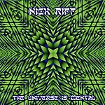 Nick Riff The Universe Is Mental