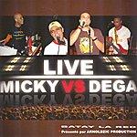 Micky Micky Vs. Dega (Live)