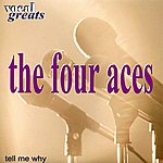 The Four Aces Vocal Greats: The Four Aces - 'tell Me Why'