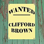 Clifford Brown Wanted...Clifford Brown