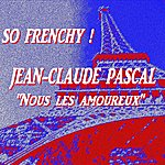 Jean-Claude Pascal So Frenchy : Jean-Claude Pascal 'nous Les Amoureux' (Remastered)
