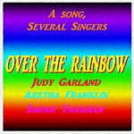 Judy Garland A Song, Several Singers : Over The Rainbow