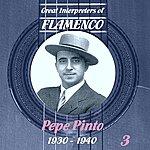Pepe Pinto Great Interpreters Of Flamenco - Pepe Pinto [1930 - 1940], Volume 3