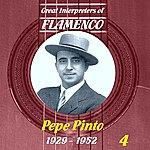 Pepe Pinto Great Interpreters Of Flamenco: Pepe Pinto - Vol. 4, 1929 - 1952