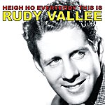 Rudy Vallee Heigh Ho Everybody, This Is Rudy Vallee