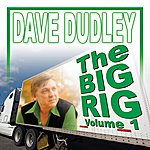 Dave Dudley The Big Rig: Volume 1
