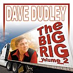 Dave Dudley The Big Rig: Volume 2
