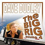 Dave Dudley The Big Rig: Volume 4