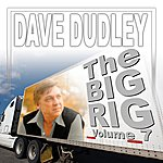 Dave Dudley The Big Rig: Volume 7