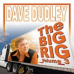 Dave Dudley The Big Rig: Volume 3