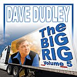Dave Dudley The Big Rig: Volume 5