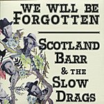 Scotland Barr & The Slow Drags We Will Be Forgotten