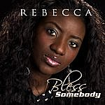 Rebecca Bless Somebody