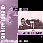 Shorty Rogers Jazz Figures / Shorty Rogers (1951-1953), Volume 1