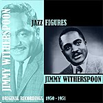 Jimmy Witherspoon Jazz Figures / Jimmy Witherspoon (1950-1951)