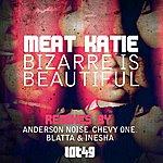 Meat Katie Bizarre Is Beautiful Remixes
