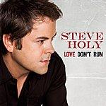 Steve Holy Love Don't Run