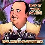 Paul Whiteman Orchestra Say It With Music
