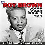 Roy Brown Good Rockin' Man: The Definitive Collection