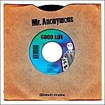 Mr. Anonymous Good Life