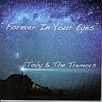 Toby & The Tremors Forever In Your Eyes