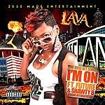 Lava I'm On (Feat. Future & Shawty B)