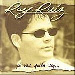 Rey Ruiz Ya Ves Quien Soy