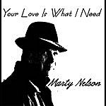 Marty Nelson Your Love Is What I Need
