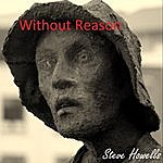 Steve Howells Without Reason