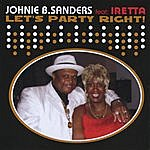 Johnie B. Sanders Let's Party Right ! Featuring Iretta