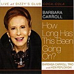 Barbara Carroll How Long Has This Been Going On? (Feat. Ken Peplowski)