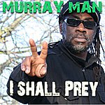 Murray Man I Shall Prey