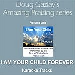 Doug Gazlay Doug Gazlay's Amazing Praising Series, Vol. One (I Am Your Child Forever) [Karaoke Tracks]