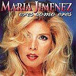Maria Jimenez Eres Como Eres