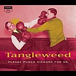 Tangleweed Please Punch Richard For Me