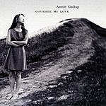 Annie Gallup Courage My Love