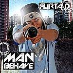 Flirta D Man Behave - Volume 1
