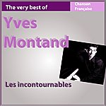 Yves Montand The Very Best Of Yves Montand (Les Incontournables De La Chanson Française)