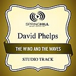 David Phelps The Wind And The Waves (Studio Track)