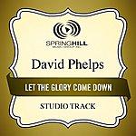 David Phelps Let The Glory Come Down (Studio Track)