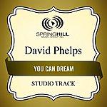 David Phelps You Can Dream (Studio Track)