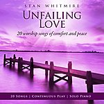 Stan Whitmire Unfailing Love: 20 Worship Songs Of Comfort And Peace