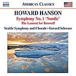Gerard Schwarz Hanson: Symphony No. 1, 'nordic' - The Lament For Beowulf
