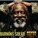 Burning Spear Never Club Mix