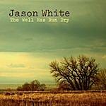 Jason White The Well Has Run Dry